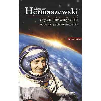 Książka Mirosław Hermaszewski - Ciężar Nieważkości. Opowieść pilota-kosmonauty.